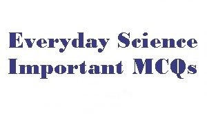 Everyday Science MCQs for FPSC, PPSC, NTS More Online Test