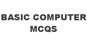 Basic Computer MCQs With Answers for NTS, PPSC, FPSC