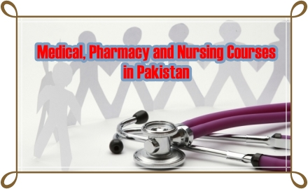 Medical, Pharmacy and Nursing Courses in Pakistan