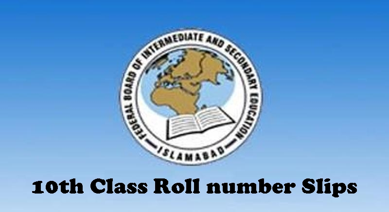 Federal Board FBISE 10th Class Roll No Slip 2018 Download Online