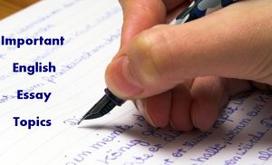 Important English Essay Topics For BA, BSc, B.Com Exams