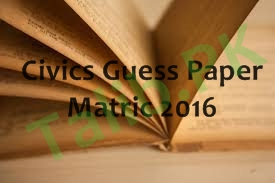 10th Class Civics Guess Paper 2016 Lahore Board Important Questions