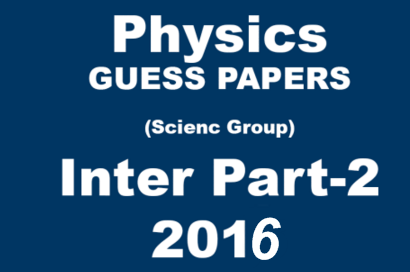2nd Year Physics Guess Paper 2016 Lahore Board Intermediate Questions
