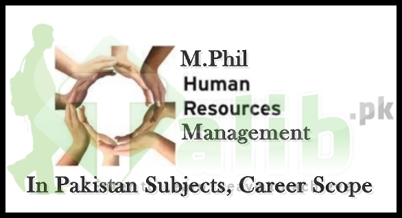 M.Phil In Human Resource Management HRM In Pakistan Subjects, Scope, Career