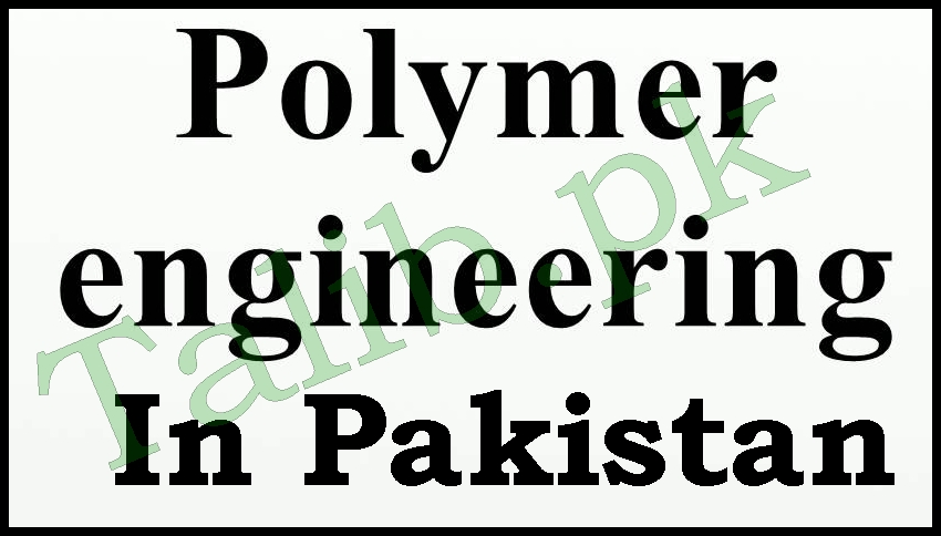 Polymer Engineering In Pakistan Courses, Career, Scope
