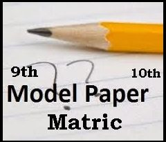 All Punjab Board Matric 9th/ 10th Class Model Papers 2017