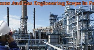 Petroleum And Gas Engineering Scope In Pakistan, Jobs, Salary, Universities