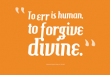 To Err Is Human to Forgive Divine Essay